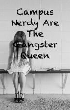 Campus Nerdy Are The Gangster Queen by MSJABS