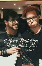 I hope that you remember me - 2 [HIATUS] by L3ddyAT