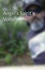 Angel's Spirit's Voices by StandingBear