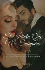 El Idiota Que Me Enamoro by vane_bb