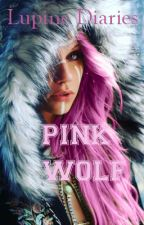 Lupine Diaries[Canada]:The Pink Wolf(Sequel to Alpha's Mark) by ButtercupsnUnicorns