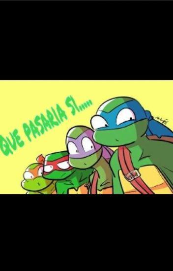Que Pasaria Si Las Tortugas Ninja Fueran.....