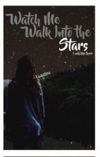 Watch me Walk into the Stars (wattys2016) by hollatz04