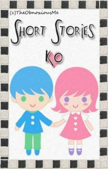 ❤ Short Stories Ko ❤ by TheObnoxiousMe