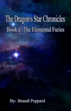 The Dragon's Star Chronicles - Book 1 [The Elemental Furies] by BrandiPeppard