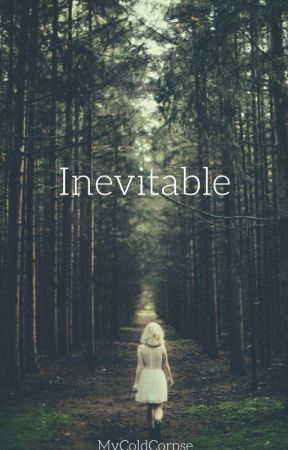 Inevitable by MyColdCorpse