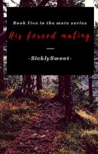 His Forced Mating (BxM) by -SicklySweet-