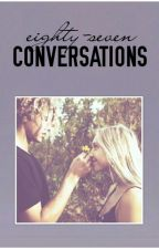 Eighty-Seven Conversations by thegalaxyseyes