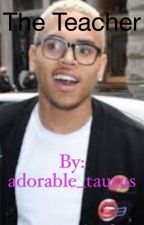 The Teacher (Chris Brown: Fan-fiction) by _tGREAT