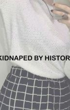 Kidnapped by History(HISTORY fanfic) by dropdeadrebels