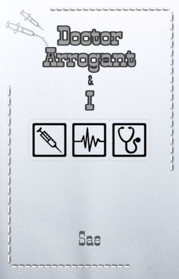 Doctor Arrogant & I