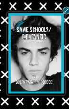 Same School?// Ethan Dolan Fanfic(ON HOLD) by dolantwinfan1000000