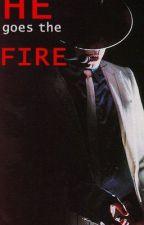 where HE goes, goes the FIRE by FersyJacksonRoss