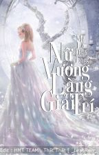 Nữ Vương Làng Giải Trí - Mê Lộ Đích Long [ Quyển 1 ] by _HMTteam_