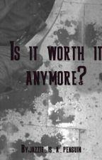 Is It Worth It Anymore? by jasmine_jolene