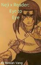 Neji X Reader: Eye To Eye by miraclelover921