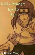 Neji X Reader: Eye To Eye by miraclelover921