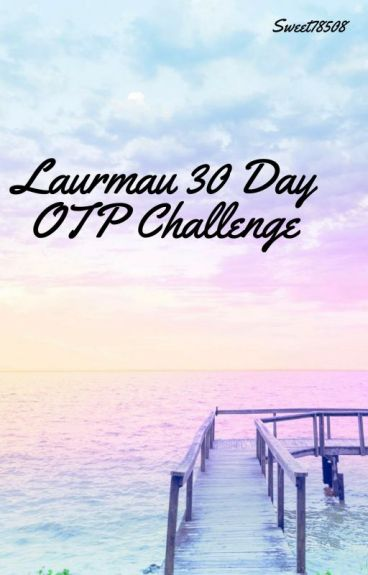 |~|Laurmau 30 Day OTP Challenge|~|