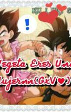 !Vegeta Eres Una Mujer¡?{GokuxVegeta♥} by belencita911