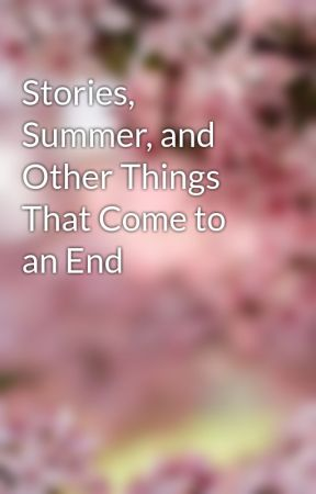 Stories, Summer, and Other Things That Come to an End by wantoreadit