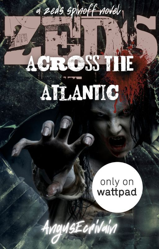 ZEDS: Across the Atlantic (A ZEDS Spinoff) #ZEDS #Wattys2016 by AngusEcrivain