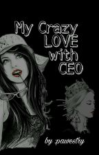 My crazy LOVE with CEO by Pawestry