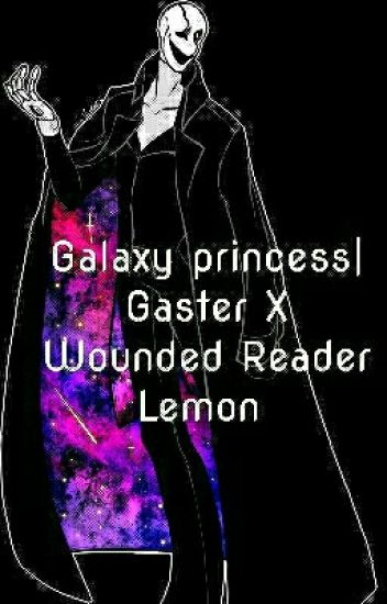 Galaxy princess| Gaster X Wounded Reader Lemon - Luna Vonswire - Wattpad