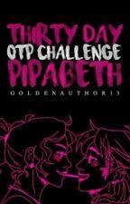 30 Day OTP Challenge--Pipabeth by GoldenAuthor13