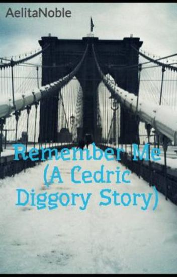 Remember Me (A Cedric Diggory Story) [Completed]