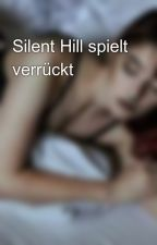 Silent Hill spielt verrückt by xXChannaXx