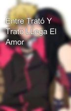 Entre Trató Y Trató LLega El Amor   by LexiLoveR521