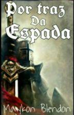 POR TRÁS DA ESPADA by MaykonBlendon