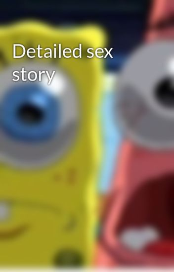 Detailed sex story