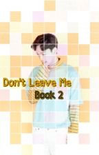 Don't Leave Me  by Writer_Wei