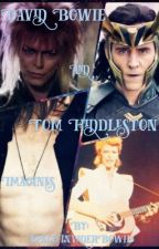 David Bowie And Tom Hiddleston Imagines (CLOSED) - By SpaceInvaderBowie by SpaceInvaderBowie