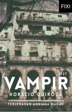 VAMPIR (1927) - terjemahan cerpen Horacio Quiroga  by BukuFixi