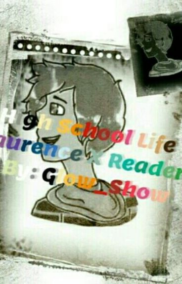 High School Life |Laurence X Reader|