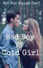 Bad Boy VS Cold Girl by nurwulanss