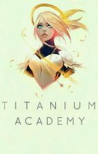 Titanium Academy by ElaineMaeGegonia