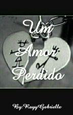 Um Amor Perdido. by RayyGabrielle