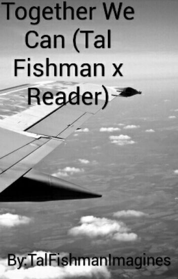 Together We Can (Tal Fishman x Reader)