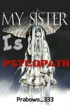 My Sister Is Psycopath [Completed] by kageito