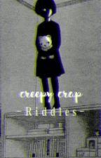 Creepy Crap ;Riddles by esyebyeok
