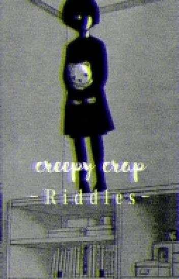 Creepy Crap ;Riddles