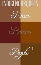 Dear Brown People by IndigenousQueen