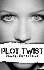 Plot Twist (Hiatus) by ThingsNeverSaid