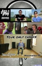 Your Only Chance  {Miniminter fanfiction} by sidemen_sdmn