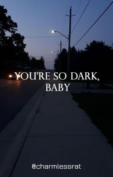 You're so dark, baby | ZAWIESZONE