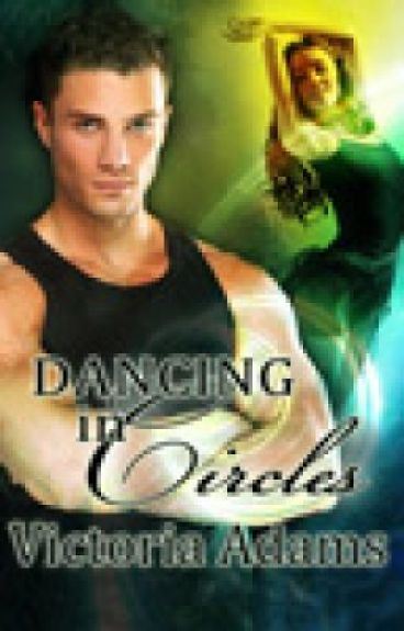 Dancing in Circles (Book 1 Circles Trilogy) by VictoriaAdams