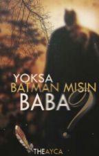 Yoksa Batman misin Baba? #YazmaGünleriHaziran by TheAyca